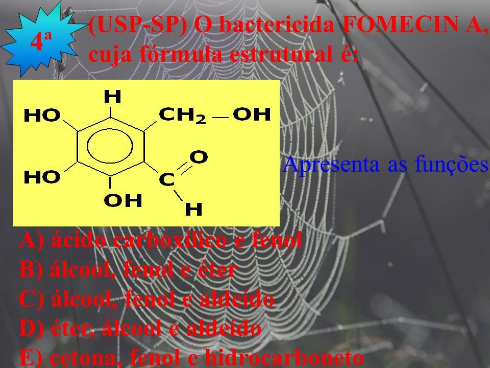 4ª (USP-SP) O bactericida FOMECIN A, cuja fórmula estrutural é: Apresenta as funções: A) ácido carboxílico e fenol B) álcool, fenol e éter C) álcool,
