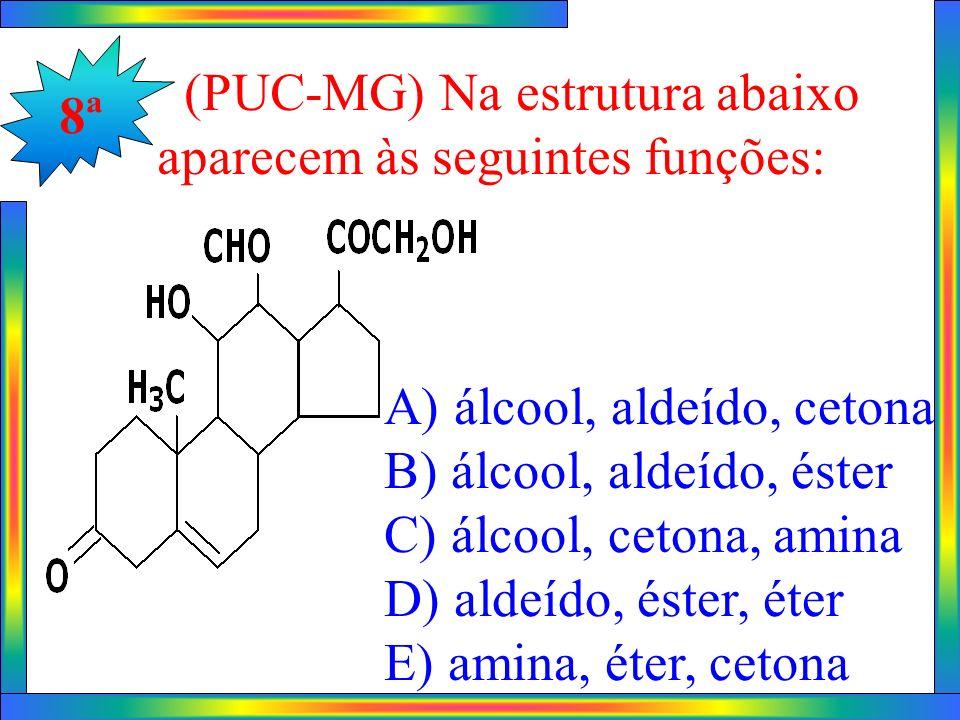 8ª (PUC-MG) Na estrutura abaixo aparecem às seguintes funções: A) álcool, aldeído, cetona B) álcool, aldeído, éster C) álcool, cetona, amina D) aldeíd