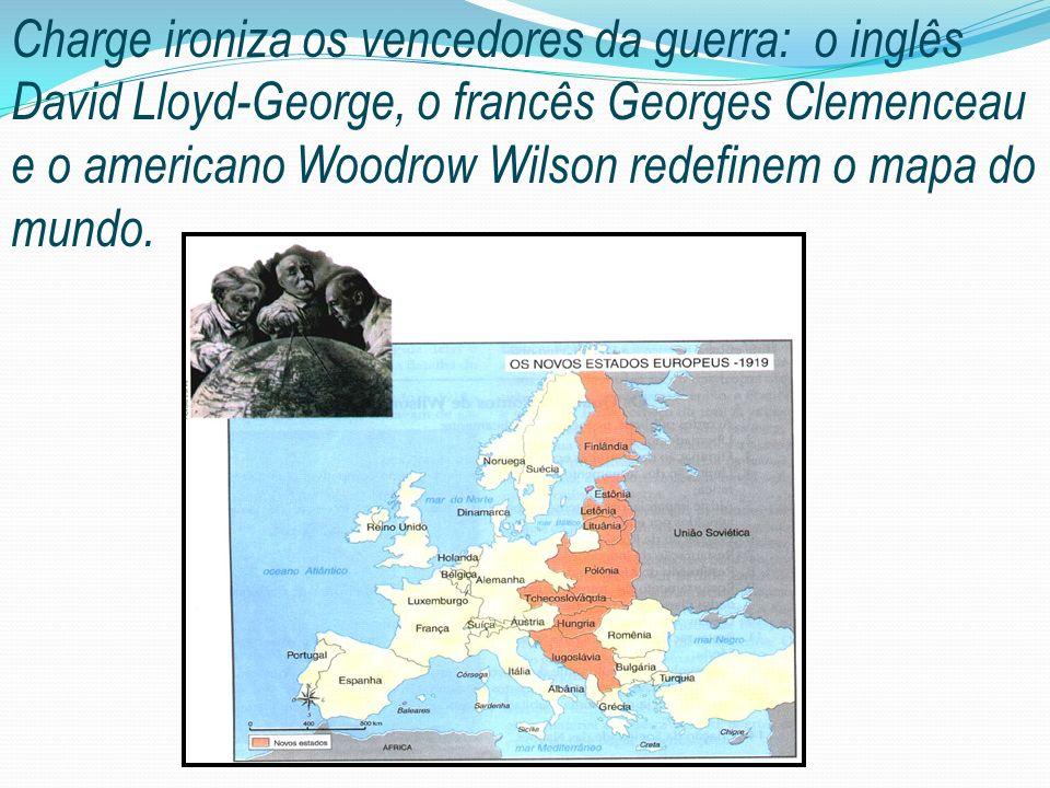 Charge ironiza os vencedores da guerra: o inglês David Lloyd-George, o francês Georges Clemenceau e o americano Woodrow Wilson redefinem o mapa do mun