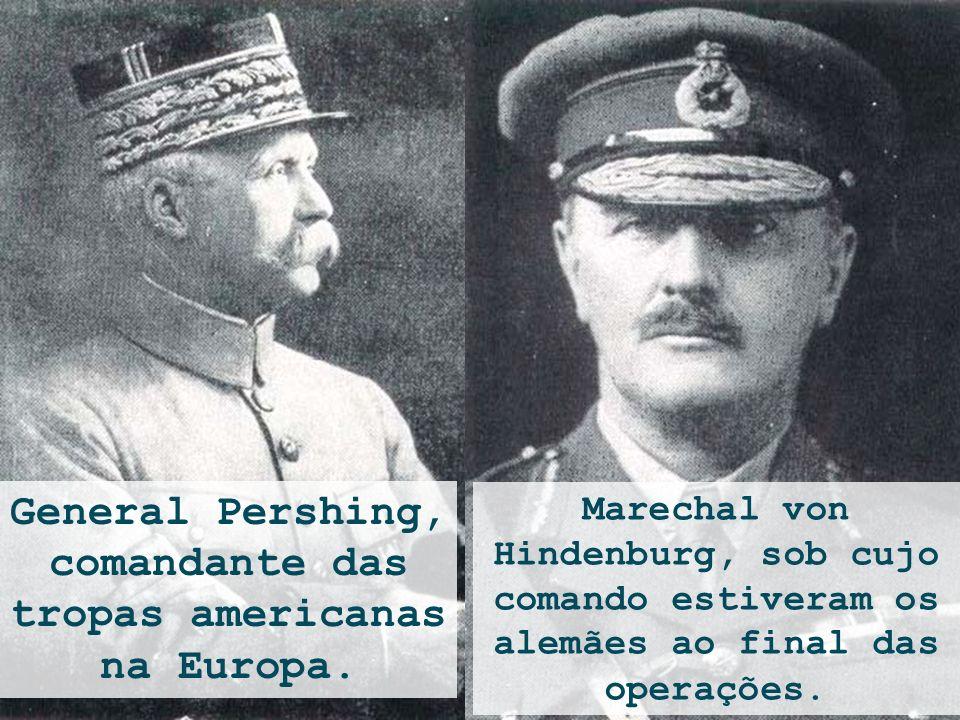 General Pershing, comandante das tropas americanas na Europa. Marechal von Hindenburg, sob cujo comando estiveram os alemães ao final das operações.
