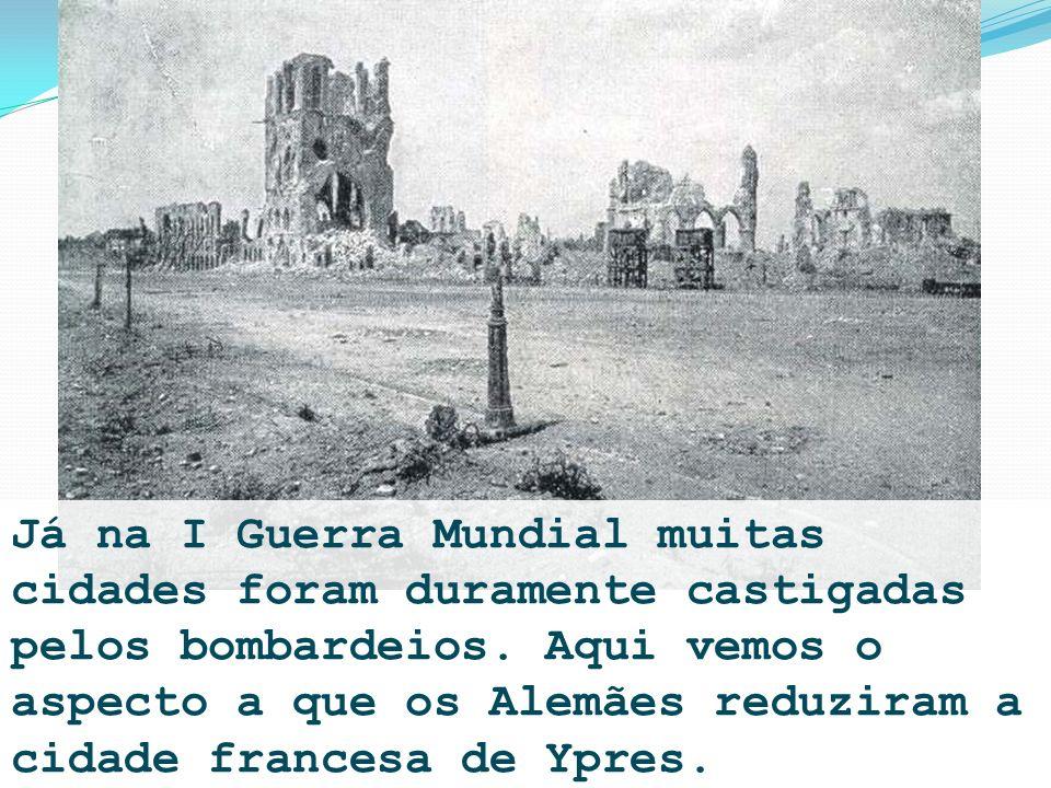 Já na I Guerra Mundial muitas cidades foram duramente castigadas pelos bombardeios. Aqui vemos o aspecto a que os Alemães reduziram a cidade francesa