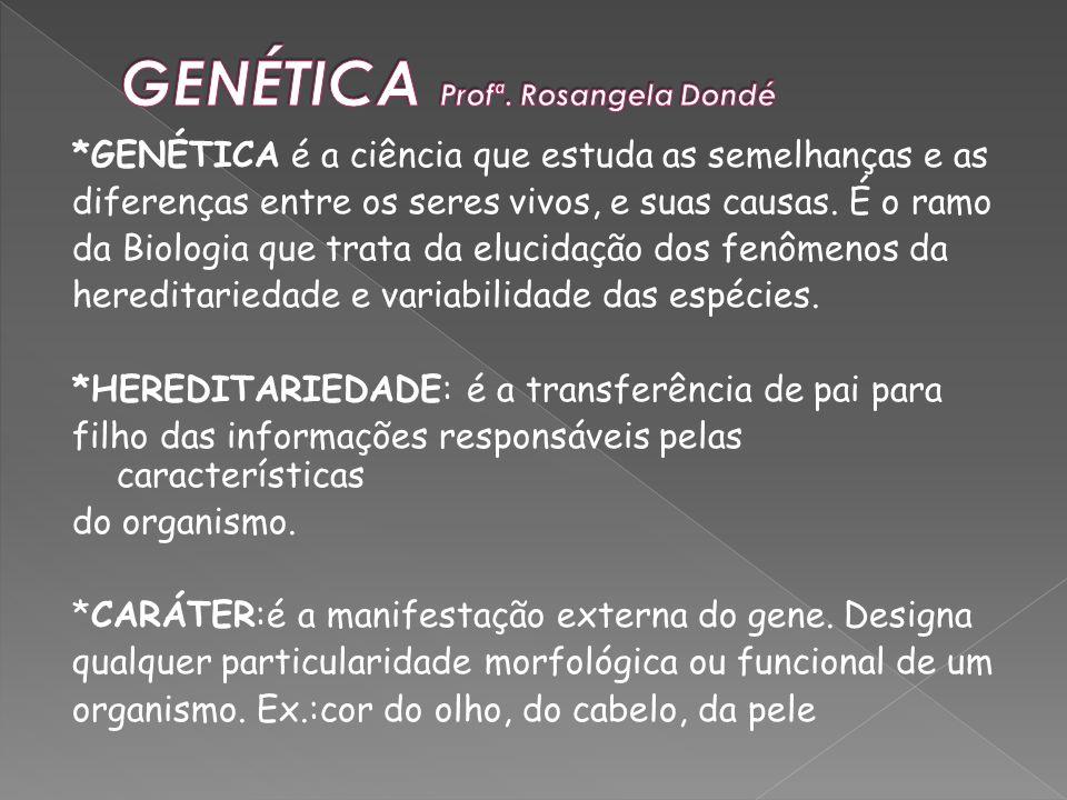 *GENÉTICA é a ciência que estuda as semelhanças e as diferenças entre os seres vivos, e suas causas. É o ramo da Biologia que trata da elucidação dos