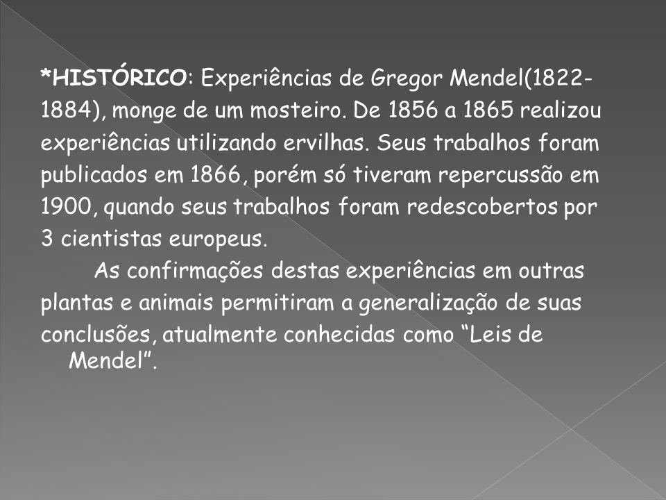 *HISTÓRICO: Experiências de Gregor Mendel(1822- 1884), monge de um mosteiro. De 1856 a 1865 realizou experiências utilizando ervilhas. Seus trabalhos