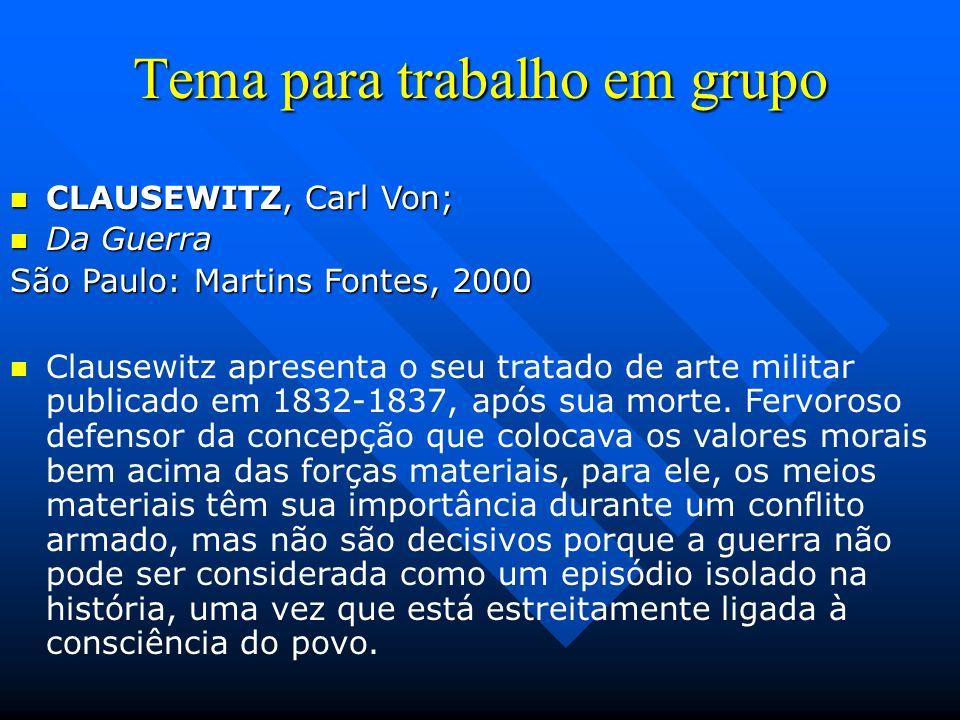 Tema para trabalho em grupo CLAUSEWITZ, Carl Von; CLAUSEWITZ, Carl Von; Da Guerra Da Guerra São Paulo: Martins Fontes, 2000 Clausewitz apresenta o seu