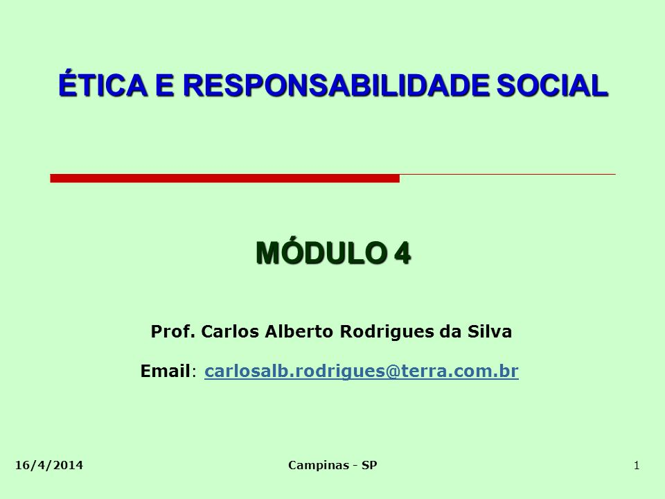 16/4/2014Campinas - SP1 ÉTICA E RESPONSABILIDADE SOCIAL Prof.