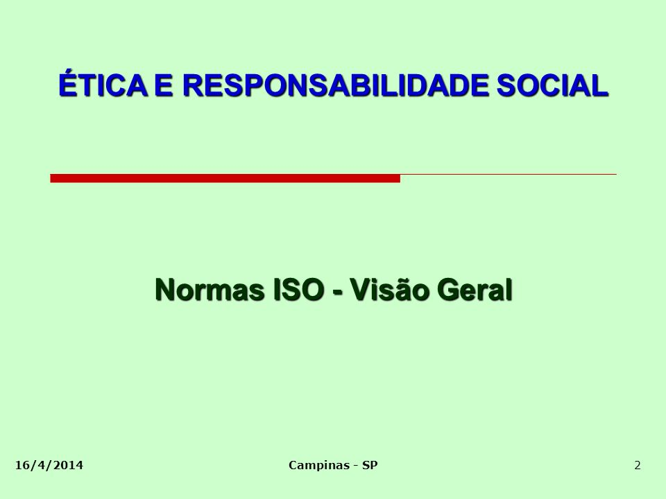16/4/2014Campinas - SP2 Normas ISO - Visão Geral ÉTICA E RESPONSABILIDADE SOCIAL
