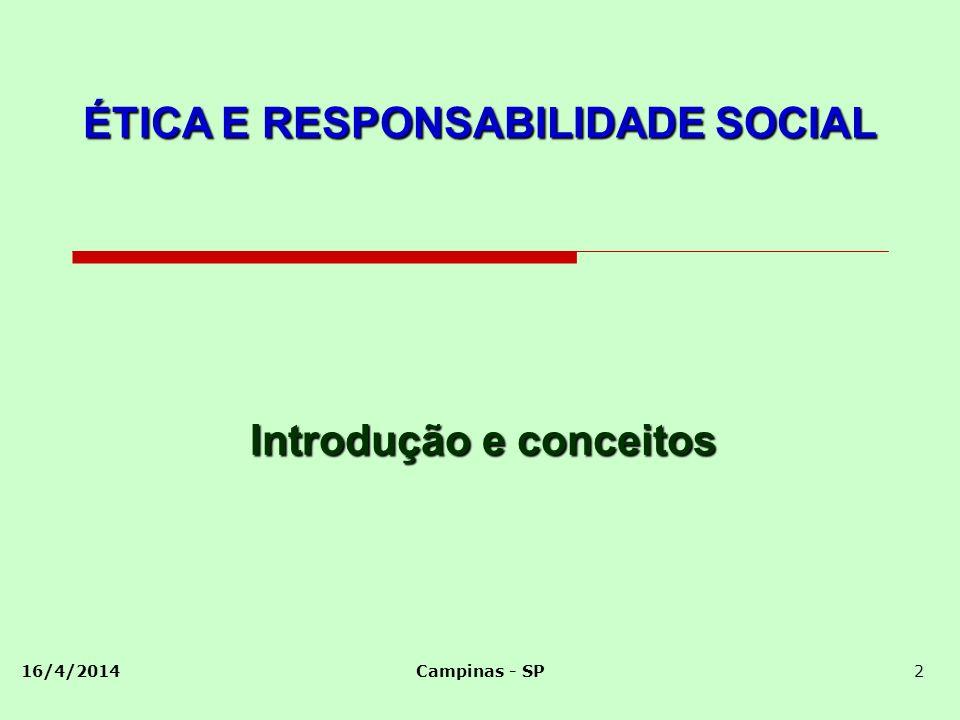 16/4/2014Campinas - SP2 Introdução e conceitos ÉTICA E RESPONSABILIDADE SOCIAL