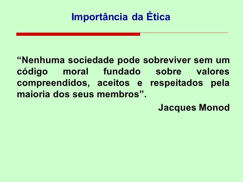 Importância da Ética Nenhuma sociedade pode sobreviver sem um código moral fundado sobre valores compreendidos, aceitos e respeitados pela maioria dos seus membros.