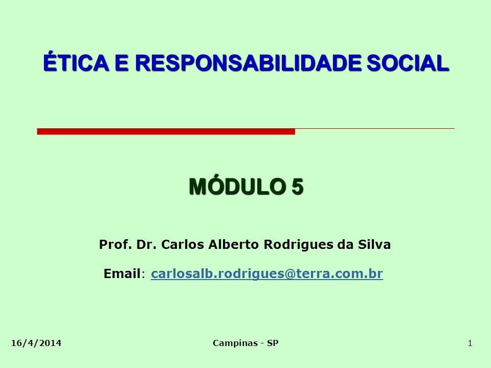 16/4/2014Campinas - SP1 ÉTICA E RESPONSABILIDADE SOCIAL Prof. Dr. Carlos Alberto Rodrigues da Silva Email: carlosalb.rodrigues@terra.com.brcarlosalb.r