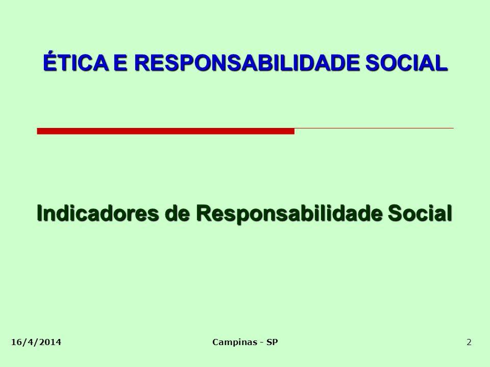 16/4/2014Campinas - SP2 Indicadores de Responsabilidade Social ÉTICA E RESPONSABILIDADE SOCIAL