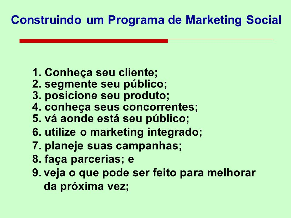 1. Conheça seu cliente; 2. segmente seu público; 3. posicione seu produto; 4. conheça seus concorrentes; 5. vá aonde está seu público; 6. utilize o ma