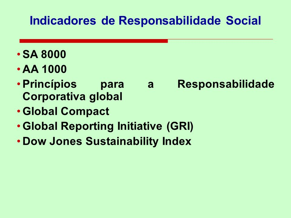 SA 8000 AA 1000 Princípios para a Responsabilidade Corporativa global Global Compact Global Reporting Initiative (GRI) Dow Jones Sustainability Index