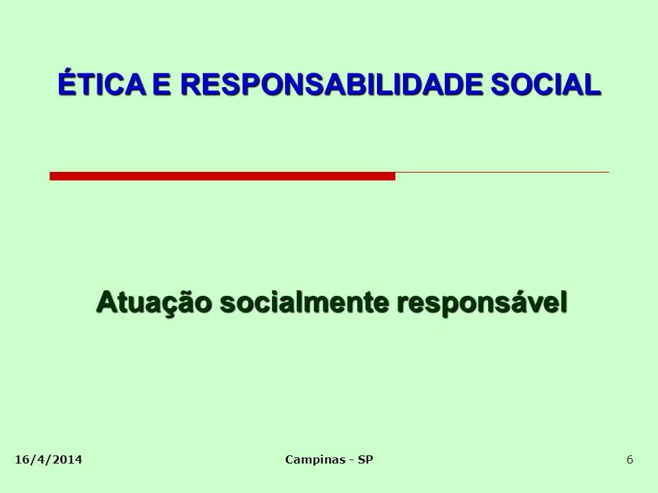 16/4/2014Campinas - SP6 Atuação socialmente responsável ÉTICA E RESPONSABILIDADE SOCIAL