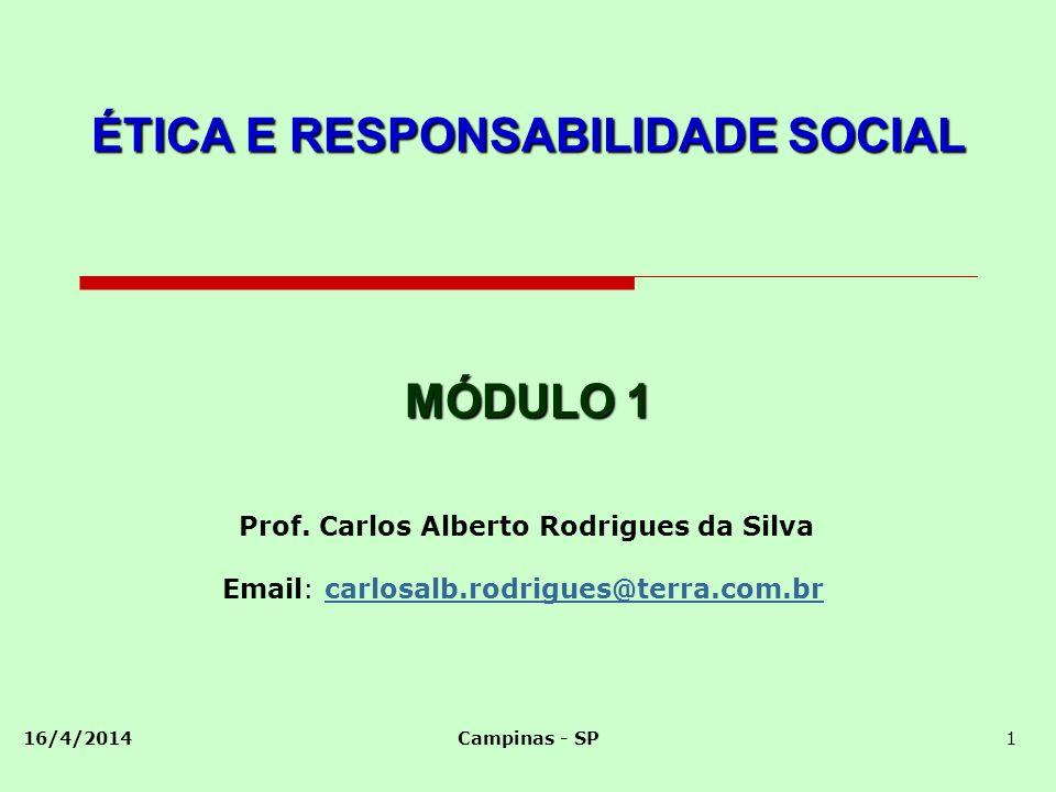 16/4/2014Campinas - SP1 ÉTICA E RESPONSABILIDADE SOCIAL Prof. Carlos Alberto Rodrigues da Silva Email: carlosalb.rodrigues@terra.com.brcarlosalb.rodri