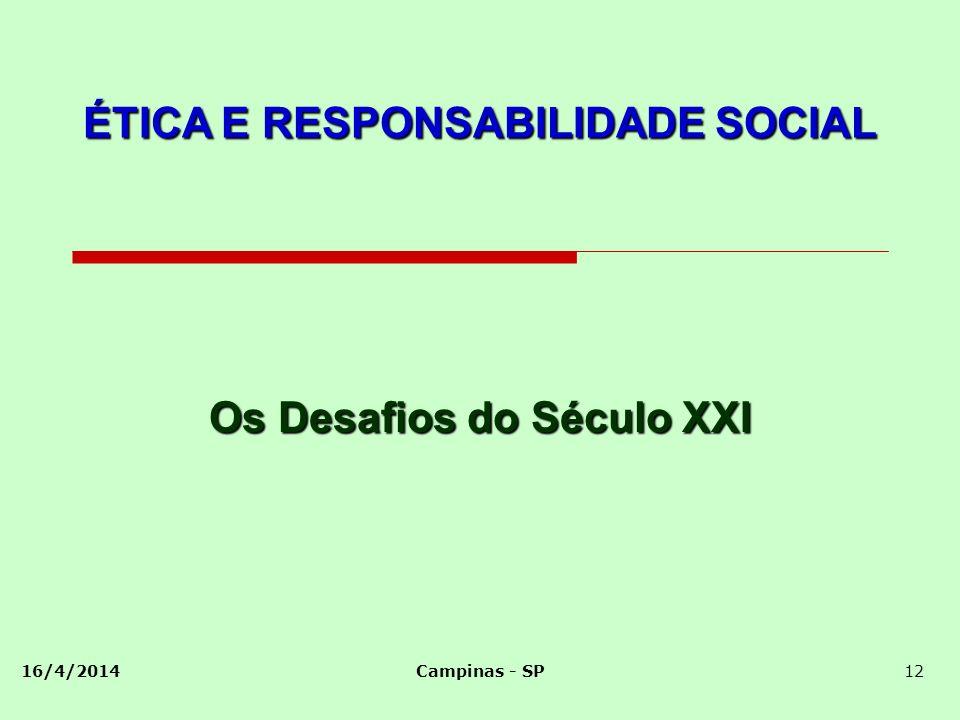 16/4/2014Campinas - SP12 Os Desafios do Século XXI ÉTICA E RESPONSABILIDADE SOCIAL