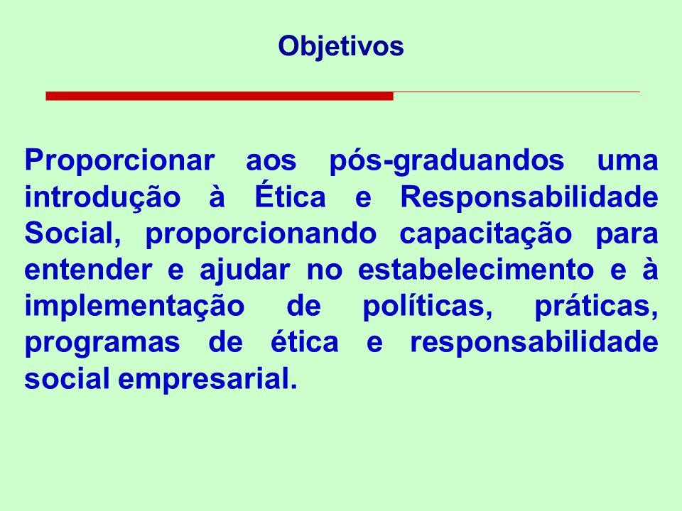 Objetivos Proporcionar aos pós-graduandos uma introdução à Ética e Responsabilidade Social, proporcionando capacitação para entender e ajudar no estab