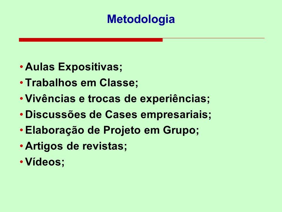 Aulas Expositivas; Trabalhos em Classe; Vivências e trocas de experiências; Discussões de Cases empresariais; Elaboração de Projeto em Grupo; Artigos