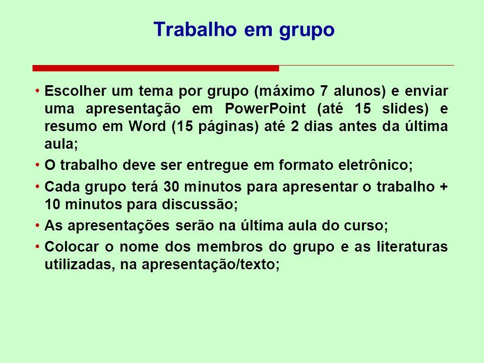 Trabalho em grupo Escolher um tema por grupo (máximo 7 alunos) e enviar uma apresentação em PowerPoint (até 15 slides) e resumo em Word (15 páginas) a