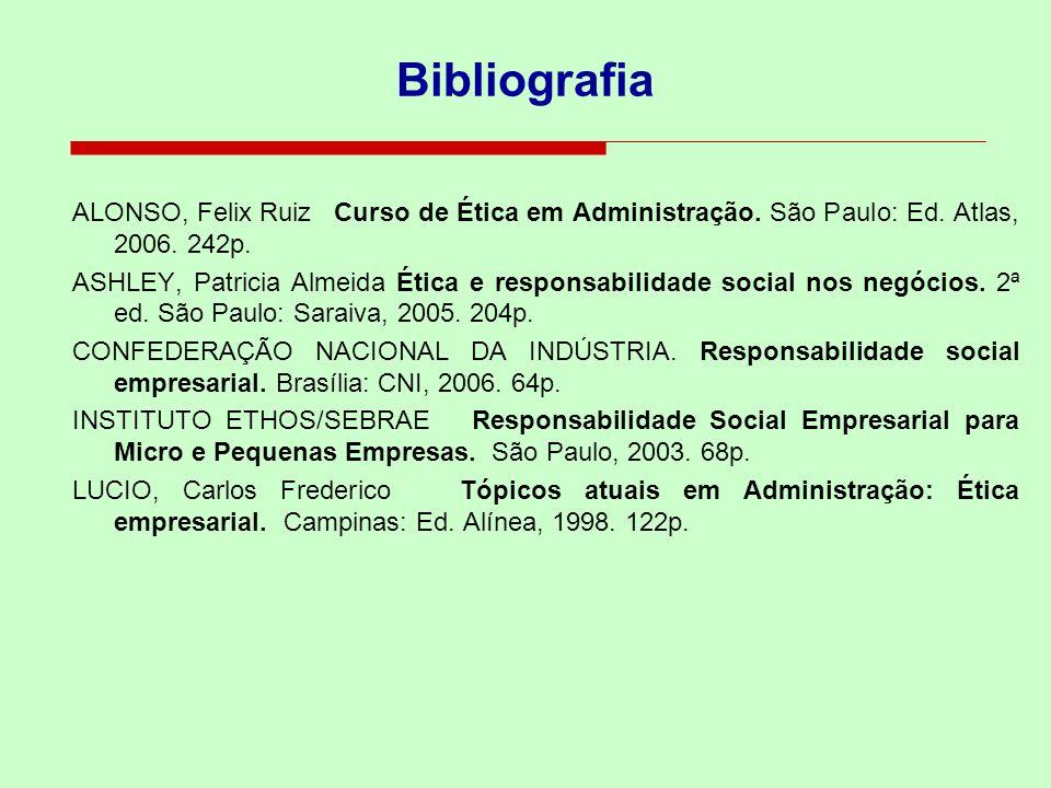 Bibliografia ALONSO, Felix Ruiz Curso de Ética em Administração. São Paulo: Ed. Atlas, 2006. 242p. ASHLEY, Patricia Almeida Ética e responsabilidade s