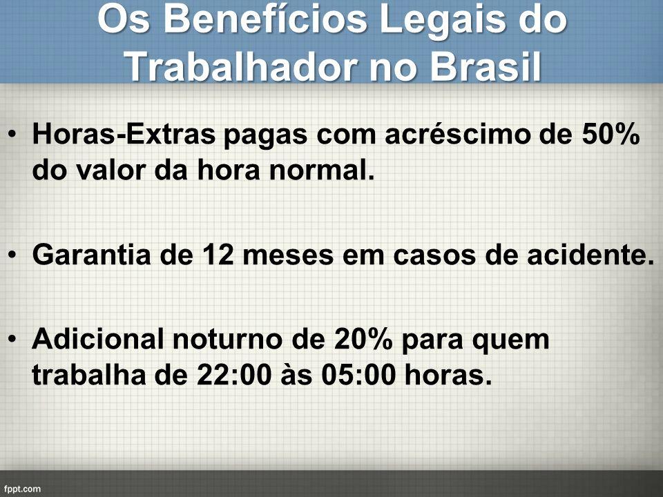 Os Benefícios Legais do Trabalhador no Brasil Horas-Extras pagas com acréscimo de 50% do valor da hora normal. Garantia de 12 meses em casos de aciden