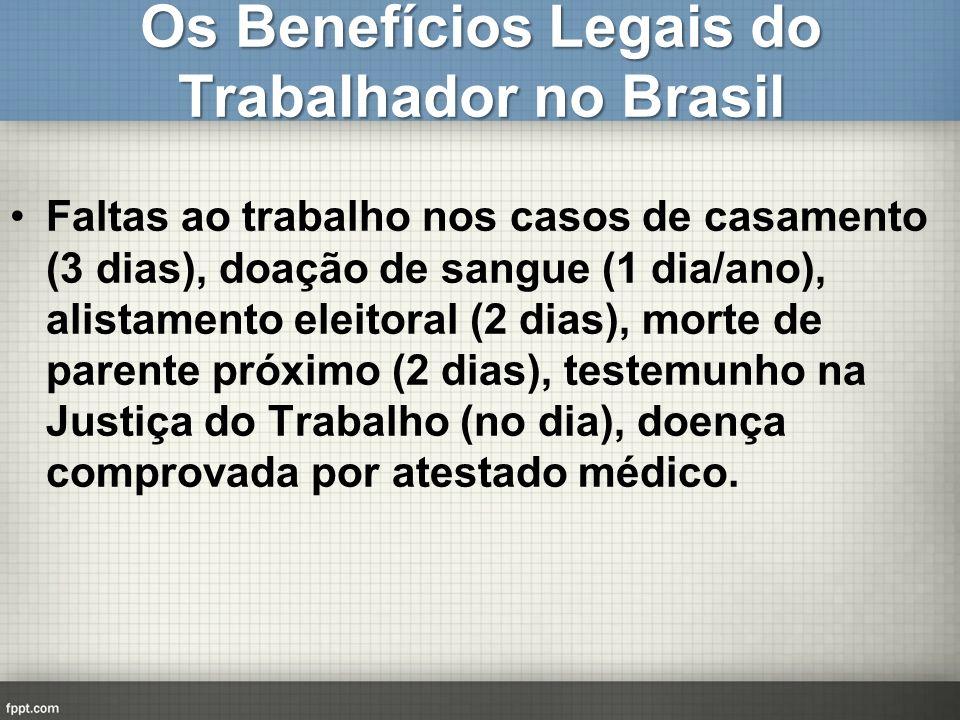 Os Benefícios Legais do Trabalhador no Brasil Faltas ao trabalho nos casos de casamento (3 dias), doação de sangue (1 dia/ano), alistamento eleitoral