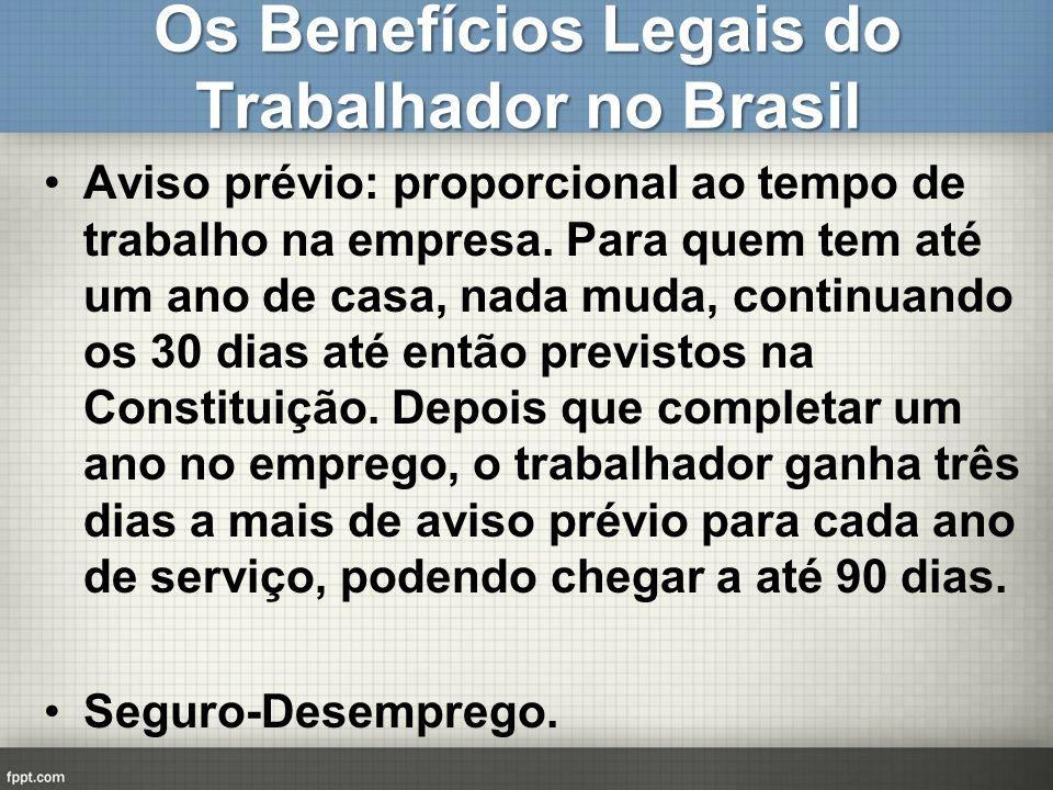 Os Benefícios Legais do Trabalhador no Brasil Aviso prévio: proporcional ao tempo de trabalho na empresa. Para quem tem até um ano de casa, nada muda,
