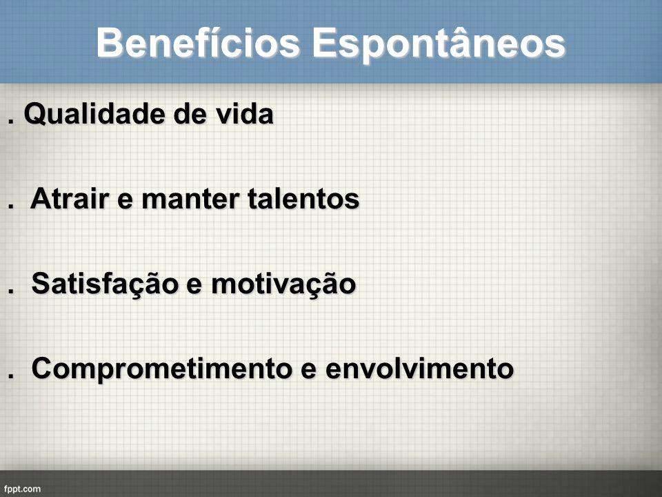 Benefícios Espontâneos. Qualidade de vida. Atrair e manter talentos. Satisfação e motivação. Comprometimento e envolvimento