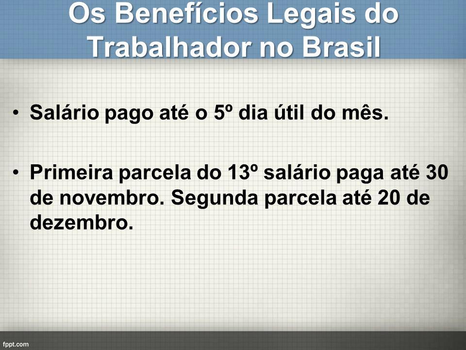 Os Benefícios Legais do Trabalhador no Brasil Salário pago até o 5º dia útil do mês. Primeira parcela do 13º salário paga até 30 de novembro. Segunda