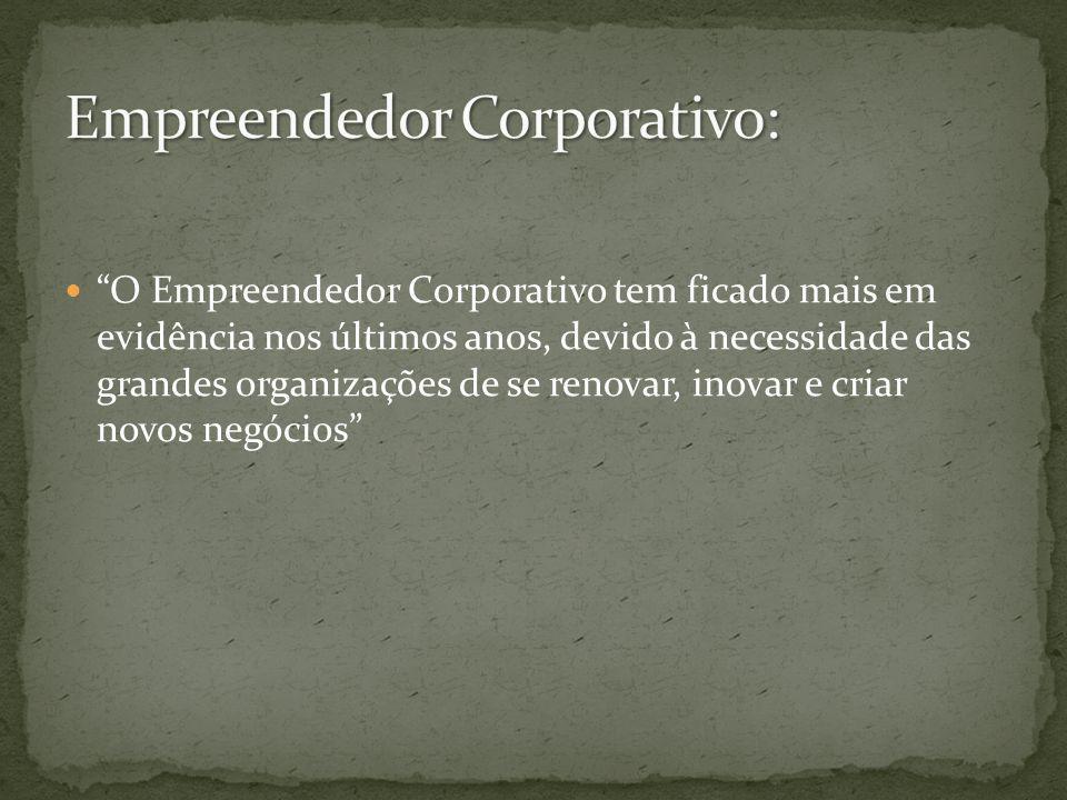 O Empreendedor Corporativo tem ficado mais em evidência nos últimos anos, devido à necessidade das grandes organizações de se renovar, inovar e criar