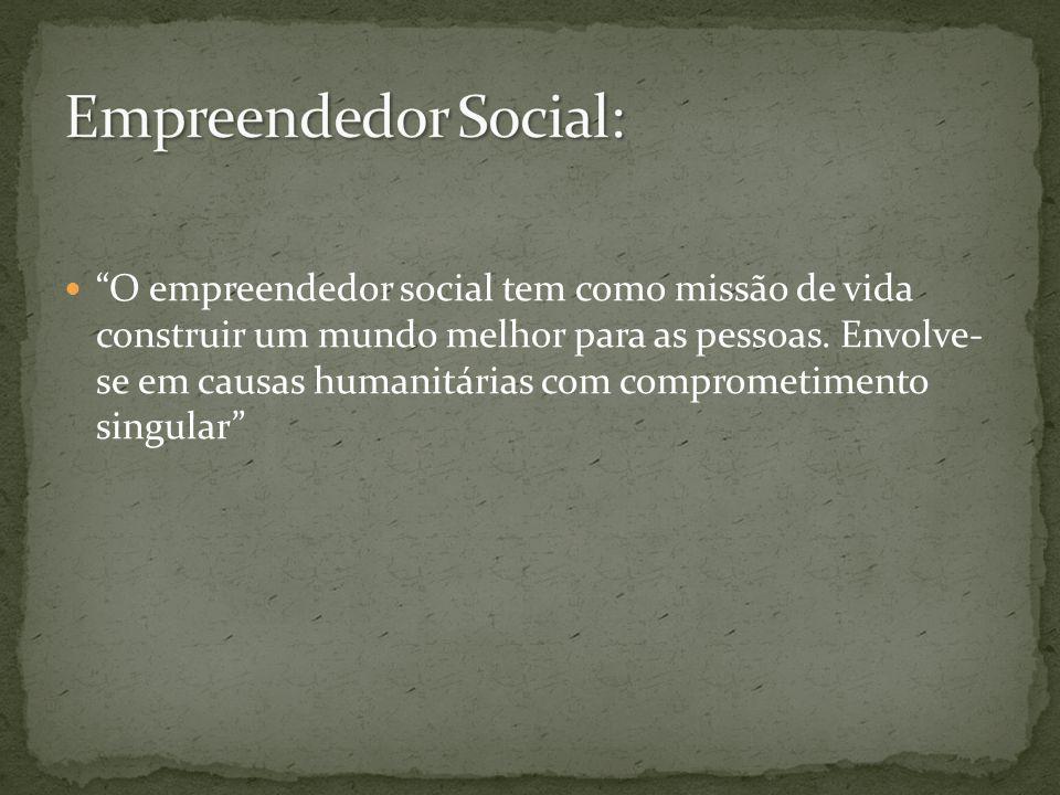 O empreendedor social tem como missão de vida construir um mundo melhor para as pessoas. Envolve- se em causas humanitárias com comprometimento singul