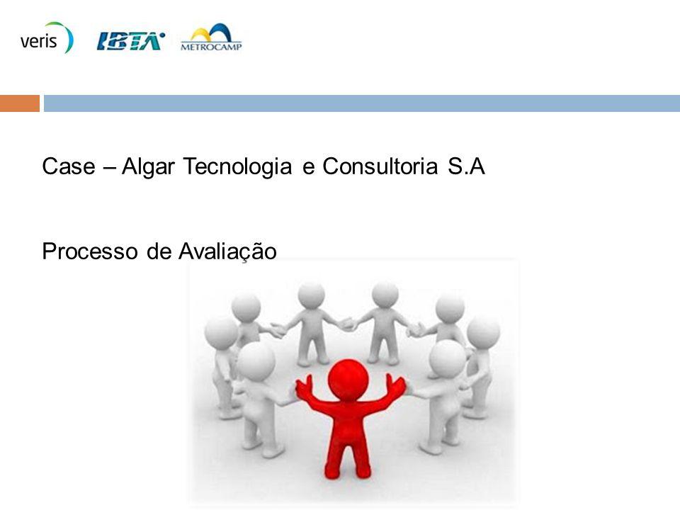Case – Algar Tecnologia e Consultoria S.A Processo de Avaliação
