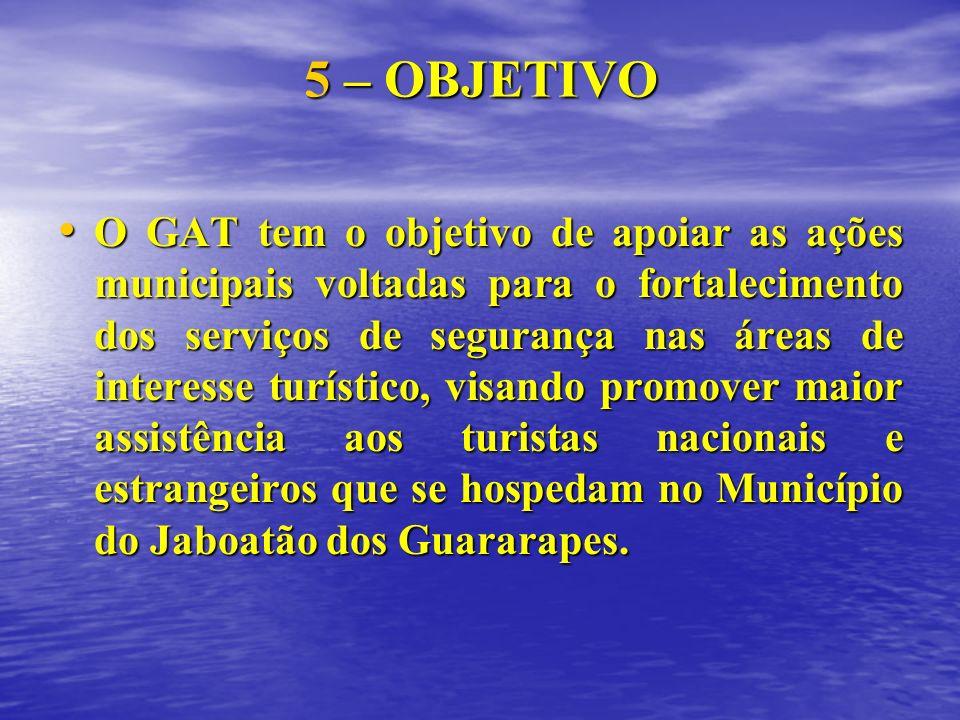 5 – OBJETIVO O GAT tem o objetivo de apoiar as ações municipais voltadas para o fortalecimento dos serviços de segurança nas áreas de interesse turíst