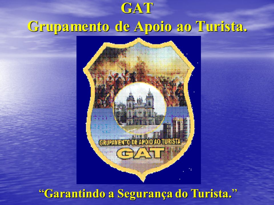 GAT Grupamento de Apoio ao Turista. Garantindo a Segurança do Turista.Garantindo a Segurança do Turista.