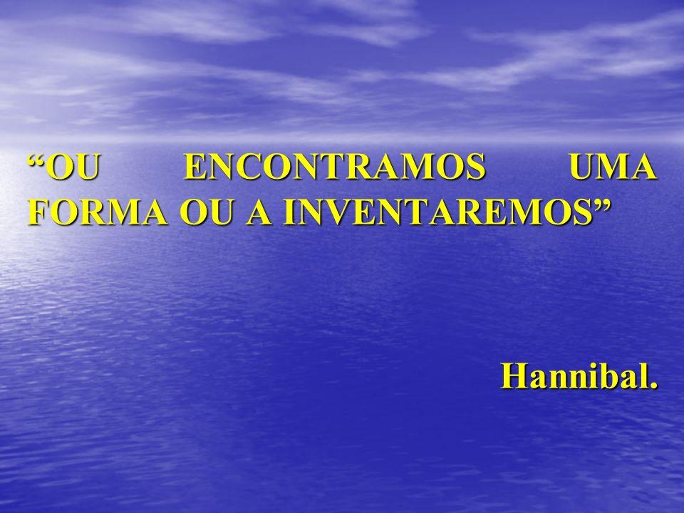 OU ENCONTRAMOS UMA FORMA OU A INVENTAREMOS Hannibal.