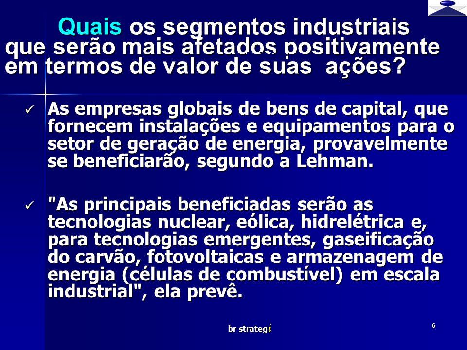 br strateg i 6 Quais os segmentos industriais que serão mais afetados positivamente em termos de valor de suas ações? Quais os segmentos industriais q
