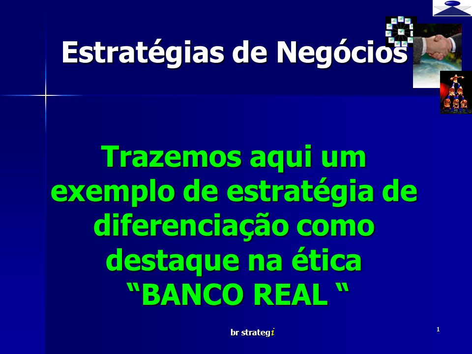 br strateg i 1 Estratégias de Negócios Trazemos aqui um exemplo de estratégia de diferenciação como destaque na ética BANCO REAL Estratégias de Negóci
