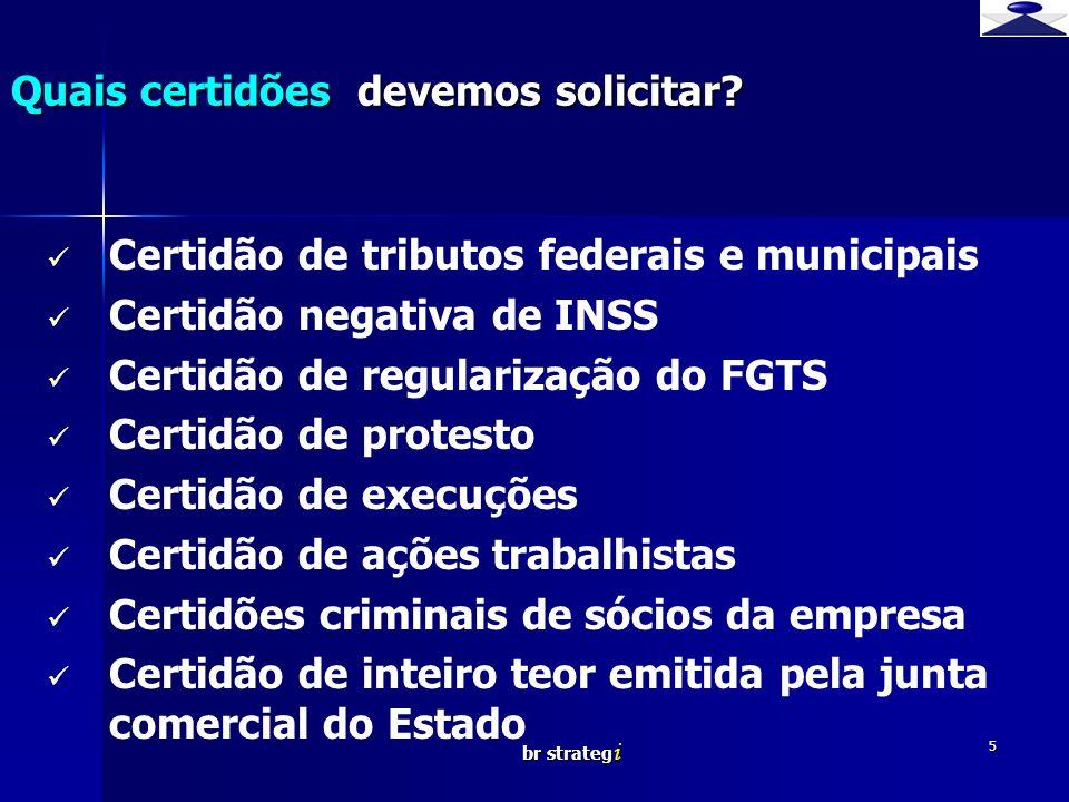 br strateg i 5 Certidão de tributos federais e municipais Certidão negativa de INSS Certidão de regularização do FGTS Certidão de protesto Certidão de