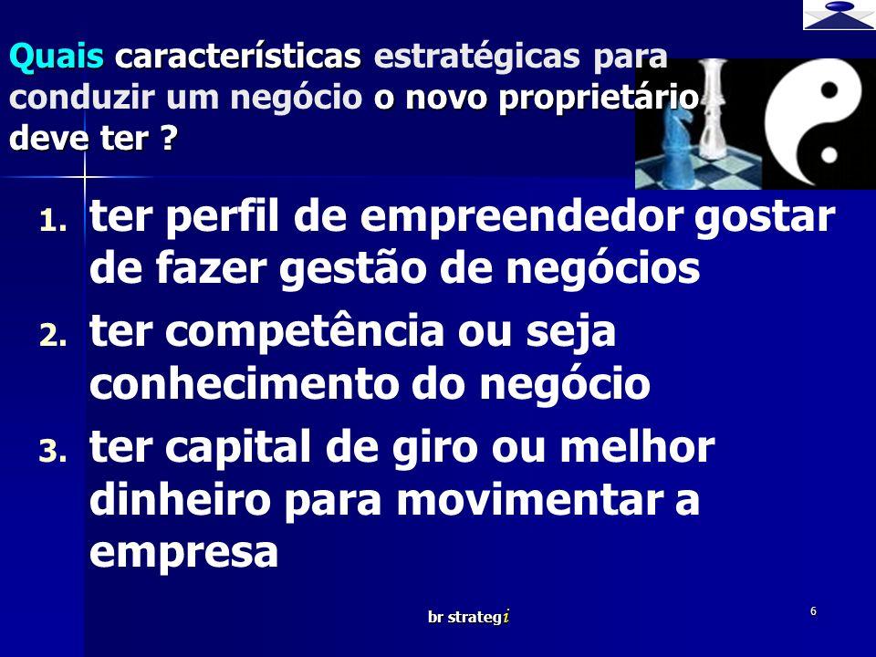 br strateg i 6 1. 1. ter perfil de empreendedor gostar de fazer gestão de negócios 2. 2. ter competência ou seja conhecimento do negócio 3. 3. ter cap