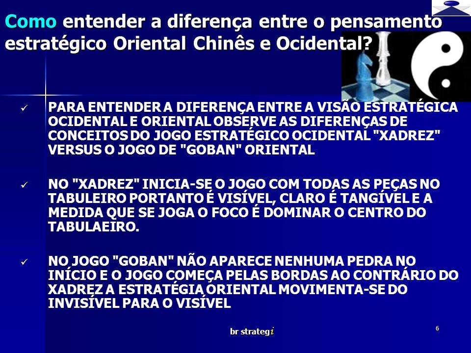 br strateg i 6 PARA ENTENDER A DIFERENÇA ENTRE A VISÃO ESTRATÉGICA OCIDENTAL E ORIENTAL OBSERVE AS DIFERENÇAS DE CONCEITOS DO JOGO ESTRATÉGICO OCIDENTAL XADREZ VERSUS O JOGO DE GOBAN ORIENTAL NO XADREZ INICIA-SE O JOGO COM TODAS AS PEÇAS NO TABULEIRO PORTANTO É VISÍVEL, CLARO É TANGÍVEL E A MEDIDA QUE SE JOGA O FOCO É DOMINAR O CENTRO DO TABULAEIRO.