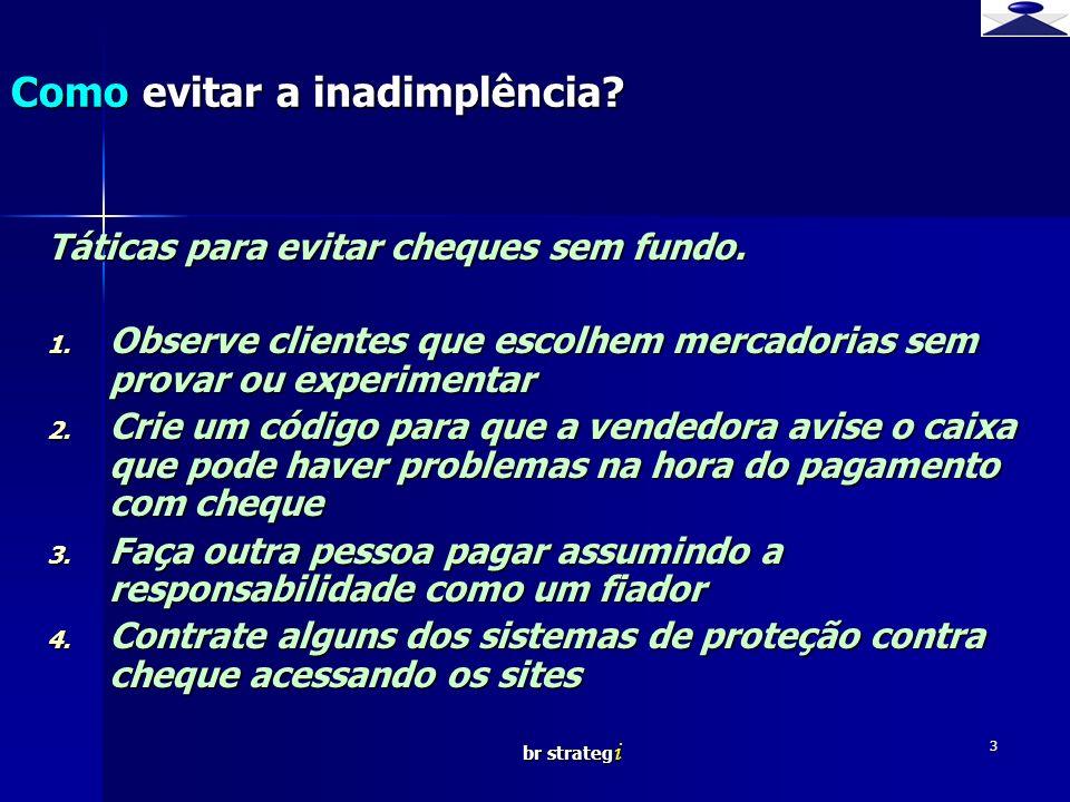 br strateg i 4 ACSP- www.acsp.com.br www.acsp.com.br AUTOFAX- www.autofax.com.br www.autofax.com.br CHEQUE PRÉ- www.cheque-pre.com www.cheque-pre.com SERASA- www.serasa.com.br www.serasa.com.br SPCBRASIL- www.spcbrasil.com.br www.spcbrasil.com.br TELECHEQUE – www.telecheque.com.br www.telecheque.com.br Brief strategy Sites de sistemas de proteção contra cheques