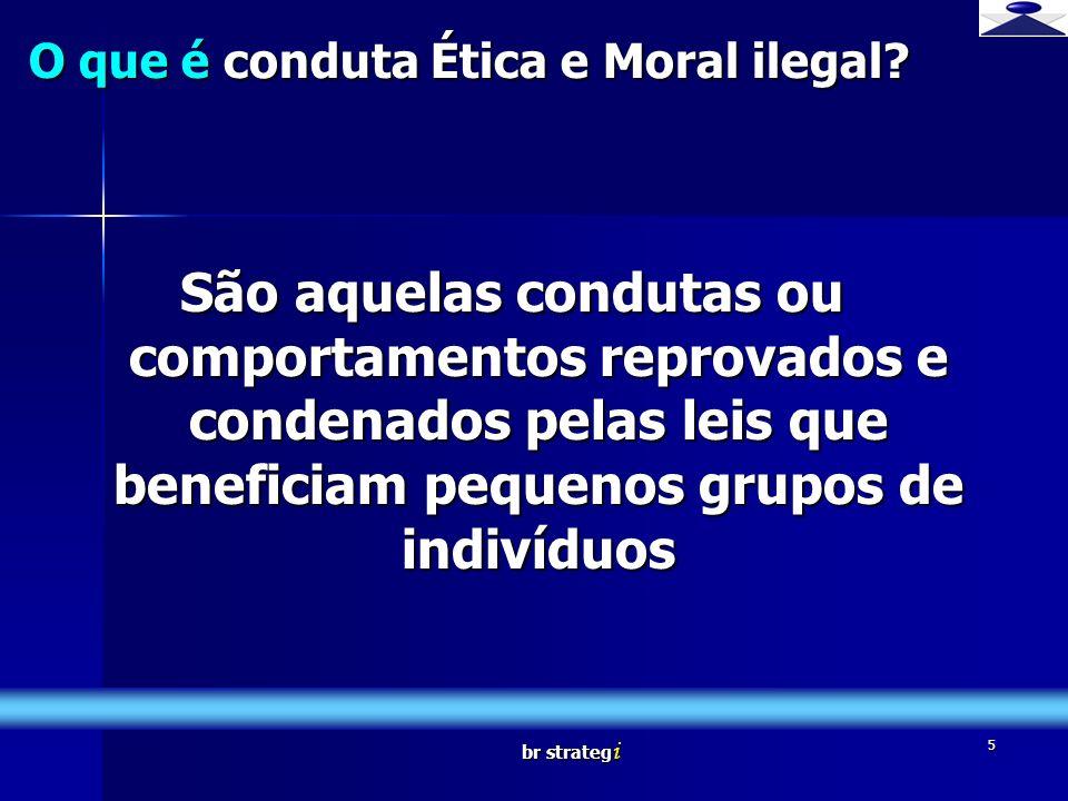 br strateg i 5 O que é conduta Ética e Moral ilegal? São aquelas condutas ou comportamentos reprovados e condenados pelas leis que beneficiam pequenos