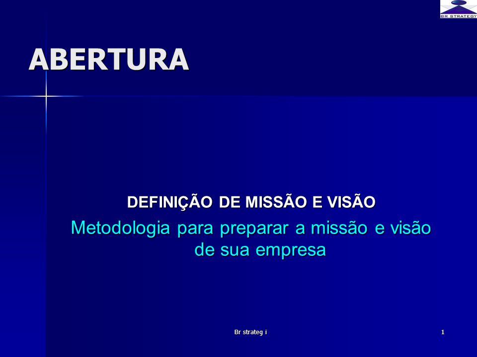 Br strateg i1 ABERTURA DEFINIÇÃO DE MISSÃO E VISÃO Metodologia para preparar a missão e visão de sua empresa