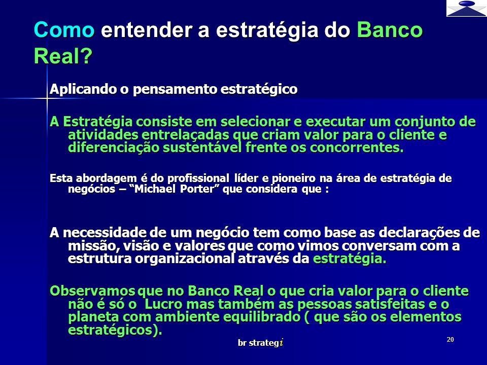 br strateg i 20 Como entender a estratégia do Banco Real? Aplicando o pensamento estratégico A Estratégia consiste em selecionar e executar um conjunt
