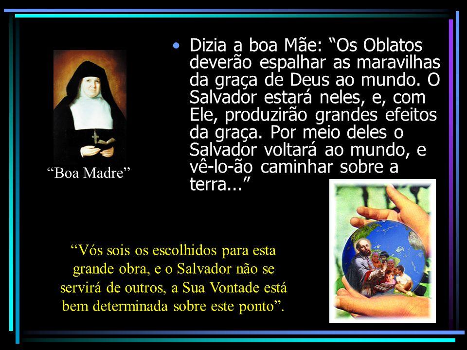 Dizia a boa Mãe: Os Oblatos deverão espalhar as maravilhas da graça de Deus ao mundo. O Salvador estará neles, e, com Ele, produzirão grandes efeitos