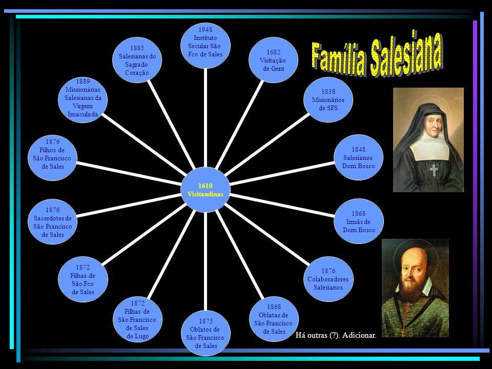 1610 Visitandinas 1948 Instituto Secular São Fco de Sales 1682 Visitação de Gent 1838 Misionários de SFS 1848 Salesianos Dom Bosco 1868 Irmãs de Dom B