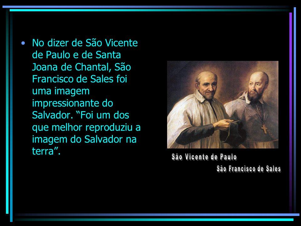 No dizer de São Vicente de Paulo e de Santa Joana de Chantal, São Francisco de Sales foi uma imagem impressionante do Salvador. Foi um dos que melhor