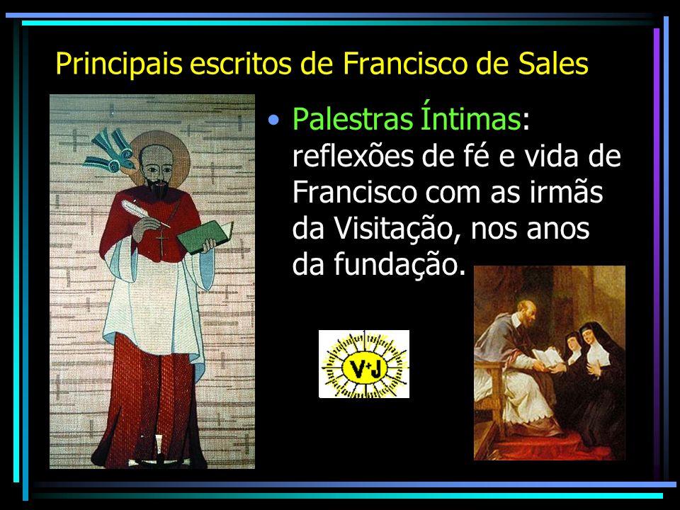 Principais escritos de Francisco de Sales Palestras Íntimas: reflexões de fé e vida de Francisco com as irmãs da Visitação, nos anos da fundação.