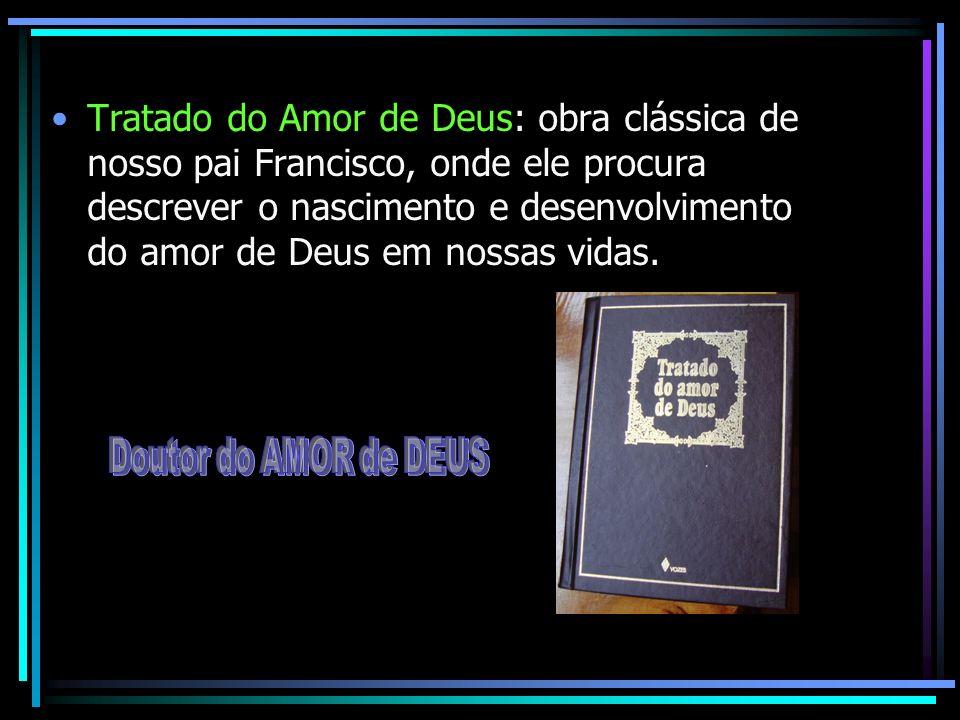 Tratado do Amor de Deus: obra clássica de nosso pai Francisco, onde ele procura descrever o nascimento e desenvolvimento do amor de Deus em nossas vid