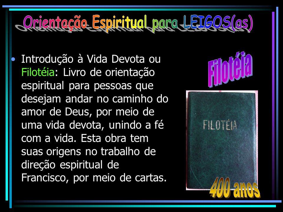 Introdução à Vida Devota ou Filotéia: Livro de orientação espiritual para pessoas que desejam andar no caminho do amor de Deus, por meio de uma vida d