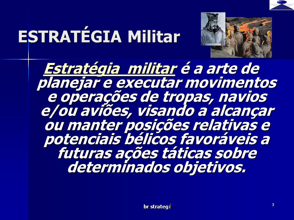 br strateg i 3 ESTRATÉGIA Militar Estratégia militar é a arte de planejar e executar movimentos e operações de tropas, navios e/ou aviões, visando a a